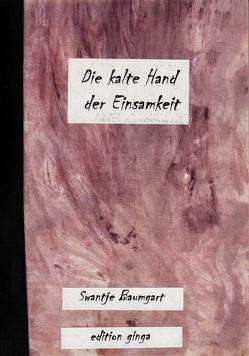 Die kalte Hand der Einsamkeit von Baumgart,  Swantje