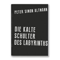 Die kalte Schulter des Labyrinths von Althans,  Florian, Altmann,  Peter Simon