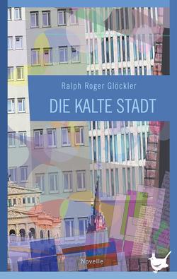 Die kalte Stadt von Glöckler,  Ralph Roger, Sven,  Limbeck