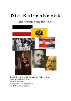 """Die Kaltenboeck – Band I und Band II / Die Kaltenboeck – """"leben für die Reichsidee 1871 – 1939"""" Bd. II von Kaltenböck-Karow,  R."""