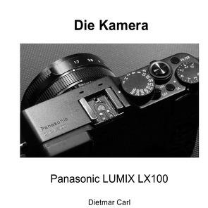 Die Kamera – Panasonic LX100 von Carl,  Dietmar