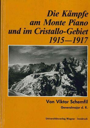 Die Kämpfe am Monte Piano und im Cristallo-Gebiet (Südtiroler Dolomiten) 1915-1917 von Schemfil,  Viktor