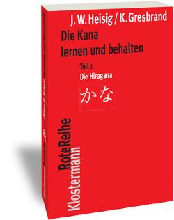Die Kana lernen und behalten von Gresbrand,  Klaus, Heisig,  James W