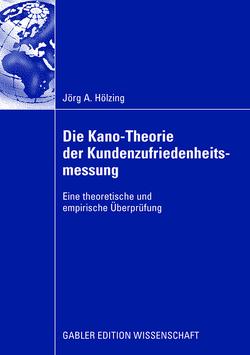 Die Kano-Theorie der Kundenzufriedenheitsmessung von Bauer,  Prof. Dr. Hans H., Hölzing,  Jörg