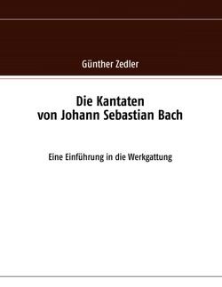 Die Kantaten von Johann Sebastian Bach von Zedler,  Günther
