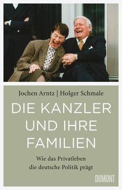 Die Kanzler und ihre Familien von Arntz,  Jochen, Schmale,  Holger