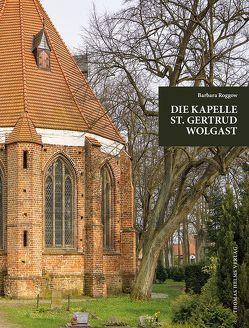 Die Kapelle St. Gertrud Wolgast im Kontext der städtischen Kirchengeschichte. von Bock,  Sabine, Roggow,  Barbara