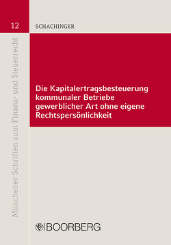 Die Kapitalertragsbesteuerung kommunaler Betriebe gewerblicher Art ohne eigene Rechtspersönlichkeit von Schachinger,  Simon