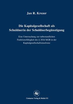 Die Kapitalgesellschaft als Schuldnerin der Schuldnerbegünstigung von Krezer,  Jan R.