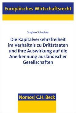 Die Kapitalverkehrsfreiheit im Verhältnis zu Drittstaaten und ihre Auswirkung auf die Anerkennung ausländischer Gesellschaften von Schneider,  Stephan