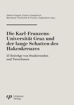 Die Karl-Franzens-Universität Graz und der lange Schatten des Hakenkreuzes von Kaspar,  Sabine, Knappitsch,  Evelyn, Thonhofer,  Bernhard, Ungerböck,  Florian