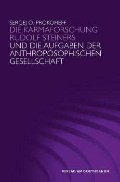 Die Karmaforschung Rudolf Steiners und die Aufgaben der Anthroposophischen Gesellschaft von Preuss,  Ursula, Prokofieff,  Sergej O