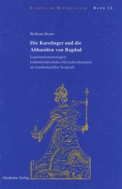 Die Karolinger und die Abbasiden von Bagdad von Drews,  Wolfram