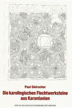 Die karolingischen Flechtwerksteine aus Karantanien von Gleirscher,  Paul