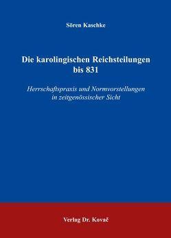 Die karolingischen Reichsteilungen bis 831 von Kaschke,  Sören