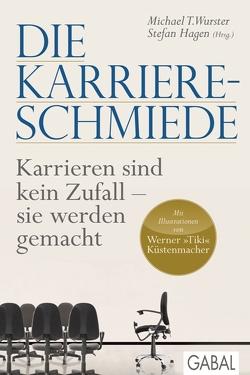 Die Karriere-Schmiede von Hagen,  Stefan, Wurster,  Michael T.