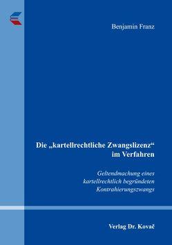 """Die """"kartellrechtliche Zwangslizenz"""" im Verfahren von Franz,  Benjamin"""