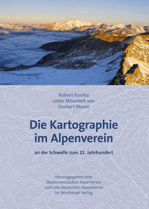 Die Kartographie im Alpenverein von Ermacora,  Dr.,  Andreas, Klenner,  Dipl.-Ing.,  Josef, Kostka,  Robert, Moser,  Gerhart