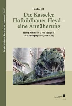 Die Kasseler Hofbildhauer Heyd – eine Annäherung von Sitt,  Martina