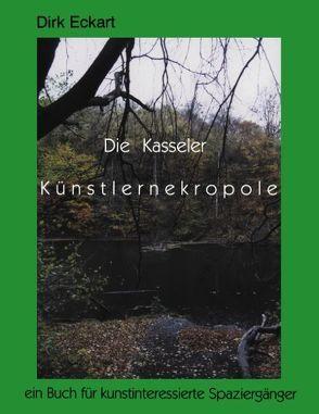 Die Kasseler Künstlernekropole von Eckart,  Dirk