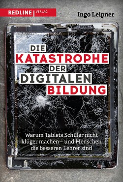 Die Katastrophe der digitalen Bildung von Leipner,  Dipl. Volksw. Ingo