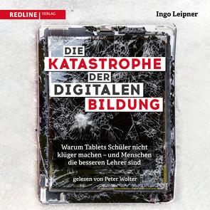 Die Katastrophe der digitalen Bildung von Leipner,  Ingo, Wolter,  Peter