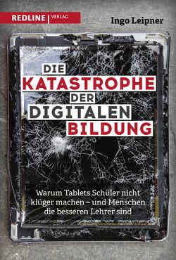 Die Katastrophe der digitalen Bildung von Leipner,  Ingo