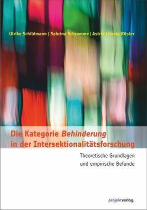 Die Kategorie Behinderung in der Intersektionalitätsforschung von Libuda-Köster,  Astrid, Schildmann,  Ulrike, Schramme,  Sabrina