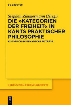 """Die """"Kategorien der Freiheit"""" in Kants praktischer Philosophie von Zimmermann,  Stephan"""