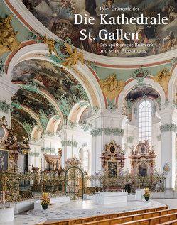 Die Kathedrale St. Gallen – Das spätbarocke Bauwerk und seine Ausstattung von Grünenfelder,  Josef