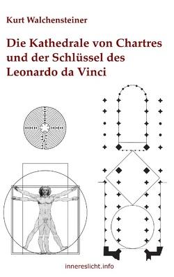 Die Kathedrale von Chartres und der Schlüssel des Leonardo da Vinci von Walchensteiner,  Kurt