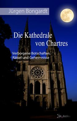 Die Kathedrale von Chartres von Bongardt,  Jürgen