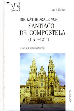 Die Kathedrale von Santiago de Compostela (1075-1211) von Rüffer,  Jens