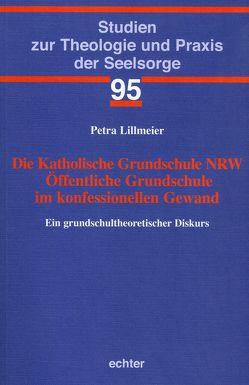 Die Katholische Grundschule NRW Öffentliche Grundschule im konfessionellen Gewand von Lillmeier,  Petra