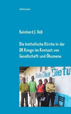 Die katholische Kirche in der DR Kongo im Kontext von Gesellschaft und Ökumene von Voss,  Reinhard J