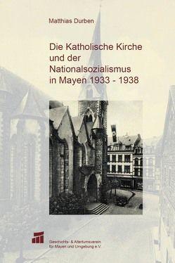 Die Katholische Kirche und der Nationalsozialismus in Mayen 1933-1938 von Durben,  Matthias