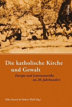 Die katholische Kirche und Gewalt von Hensel,  Silke, Wolf,  Hubert