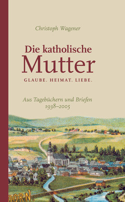 DIE KATHOLISCHE MUTTER von Wagener,  Christoph