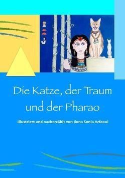 Die Katze, der Traum und der Pharao von Arfaoui,  Ilona Sonja