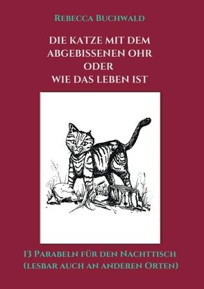 Die Katze mit dem abgebissenen Ohr oder wie das Leben ist von Buchwald,  Rebecca, Laudon-Eni,  Meike