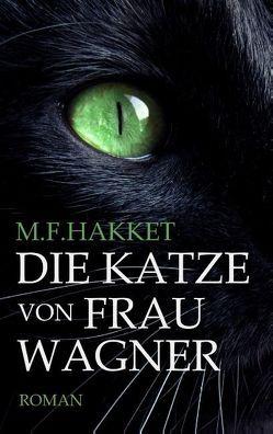 Die Katze von Frau Wagner von Hakket,  M.F.