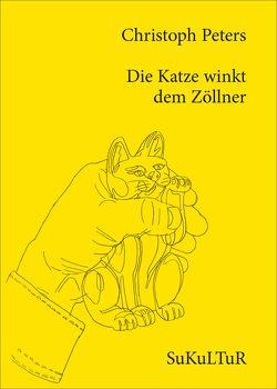 Die Katze winkt dem Zöllner von Beckmann,  Matthias, Degens,  Marc, Peters,  Christoph