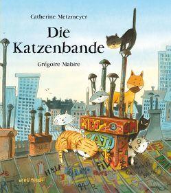 Die Katzenbande von Mabire,  Grégoire, Metzmeyer,  Catherine