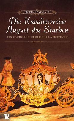 Die Kavaliersreise August des Starken von Görner,  Eberhard