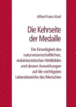 Die Kehrseite der Medaille von Kiesl,  Alfred Franz