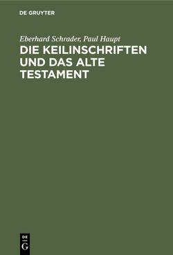 Die Keilinschriften und das Alte Testament von Haupt,  Paul, Schrader,  Eberhard