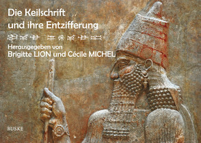 Die Keilschrift und ihre Entzifferung von Lion,  Brigitte, Michel,  Cécile