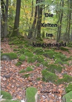 Die Kelten im Simeonswald von Leers,  Günter