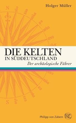 Die Kelten in Süddeutschland von Müller,  Holger