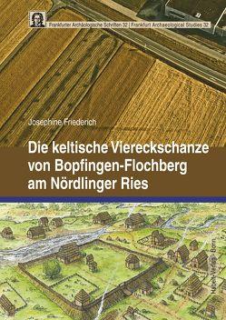 Die keltische Viereckschanze von Bopfingen-Flochberg am Nördlinger Ries von Friederich,  Josephine